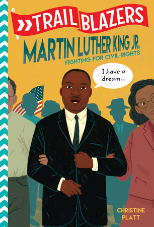 Trailblazers: Martin Luther King, Jr. by Christine Platt