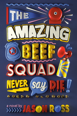 The Amazing Beef Squad: Never Say Die! by Jason Ross