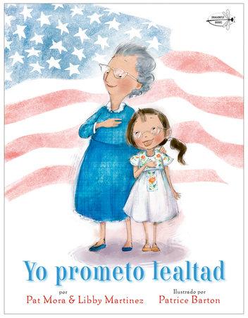 Yo prometo lealtad (I Pledge Allegiance Spanish Edition) by Pat Mora and Libby Martinez