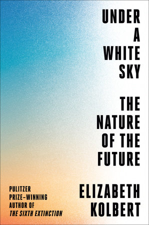 Under a White Sky by Elizabeth Kolbert