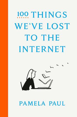 100 Things We've Lost to the Internet by Pamela Paul