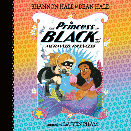 The Princess in Black and the Mermaid Princess by Shannon Hale and Dean Hale