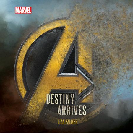 Avengers: Infinity War Destiny Arrives by Liza Palmer