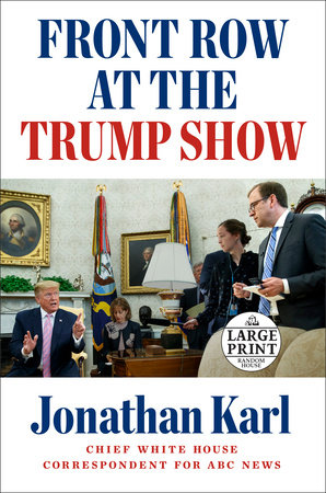 Front Row at the Trump Show by Jonathan Karl
