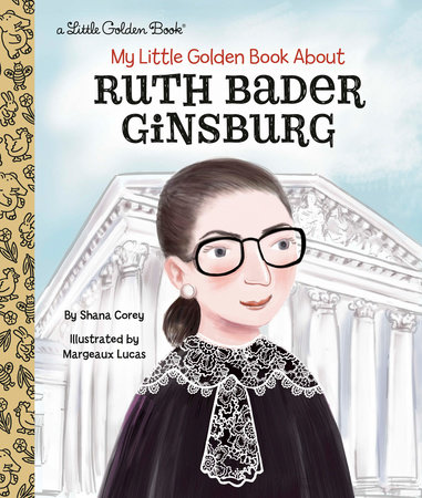 My Little Golden Book About Ruth Bader Ginsburg by Shana Corey; illustrated by Margeaux Lucas