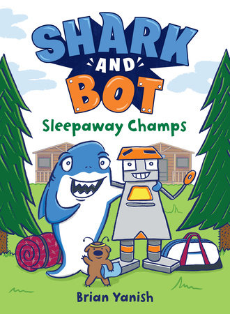 Shark and Bot #2: Sleepaway Champs by Brian Yanish