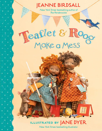Teaflet and Roog Make a Mess by Jeanne Birdsall