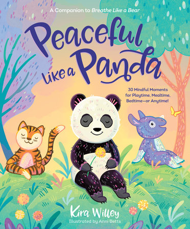 Peaceful Like a Panda: 30 Mindful Moments for Playtime, Mealtime, Bedtime-or Anytime! by Kira Willey