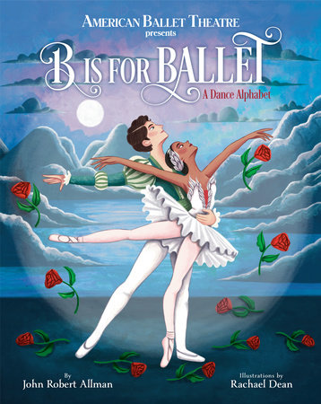 B Is for Ballet: A Dance Alphabet (American Ballet Theatre) by John Robert Allman; illustrated by Rachael Dean