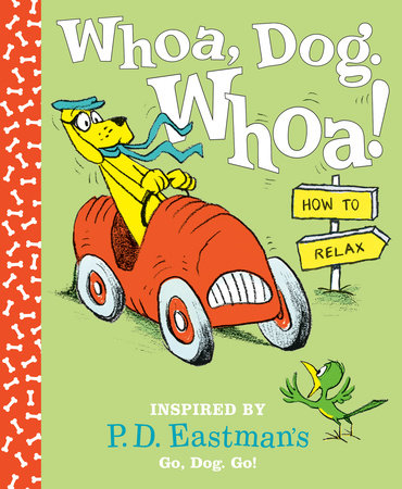 Whoa, Dog. Whoa! How to Relax by P.D. Eastman