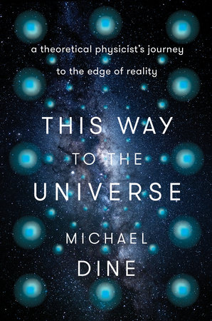 This Way to the Universe by Michael Dine
