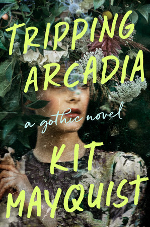 Tripping Arcadia by Kit Mayquist