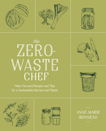 The Zero-Waste Chef by Anne-Marie Bonneau