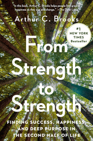 From Strength to Strength by Arthur C. Brooks