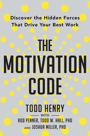 The Motivation Code by Todd Henry, Rod Penner, Todd W. Hall and Joshua Miller