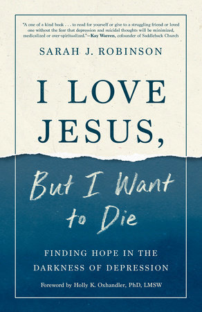 I Love Jesus, But I Want to Die by Sarah J. Robinson