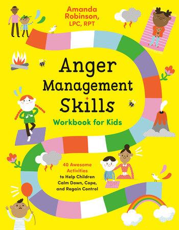 Anger Management Skills Workbook for Kids by Amanda Robinson, LPC, RPT