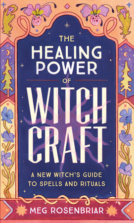The Healing Power of Witchcraft by Meg Rosenbriar