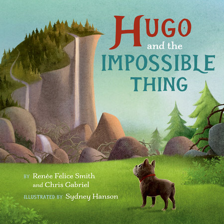 Hugo and the Impossible Thing by Renée Felice Smith and Chris Gabriel