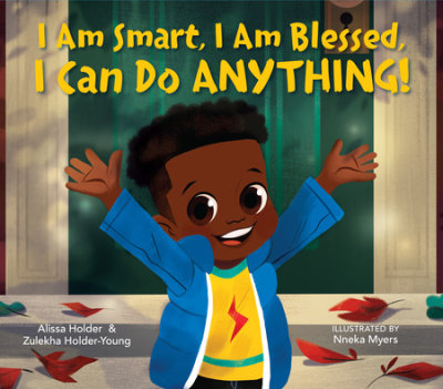 I Am Smart, I Am Blessed, I Can Do Anything! by Alissa Holder, Zulekha Holder-Young