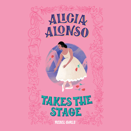 Alicia Alonso Takes the Stage by Rebel Girls