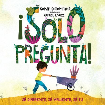 ¡Solo pregunta! by Sonia Sotomayor