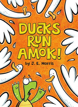 Ducks Run Amok! by J. E. Morris