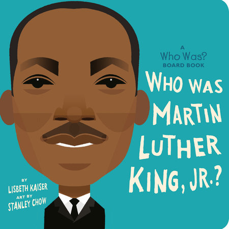 Who Was Martin Luther King, Jr.?: A Who Was? Board Book by Lisbeth Kaiser and Who HQ