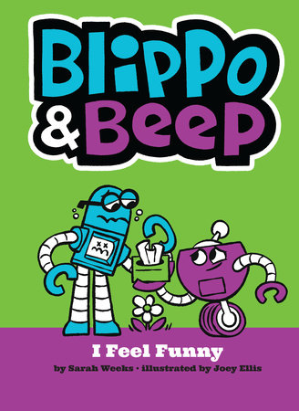Blippo and Beep: I Feel Funny by Sarah Weeks