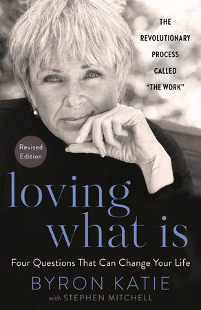 Loving What Is, Revised Edition by Byron Katie and Stephen Mitchell