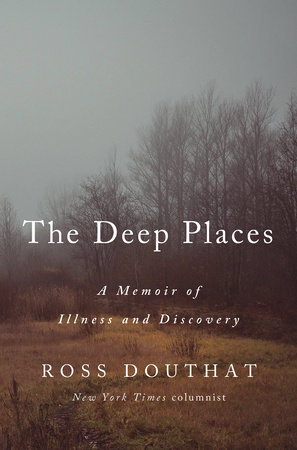 The Deep Places by Ross Douthat