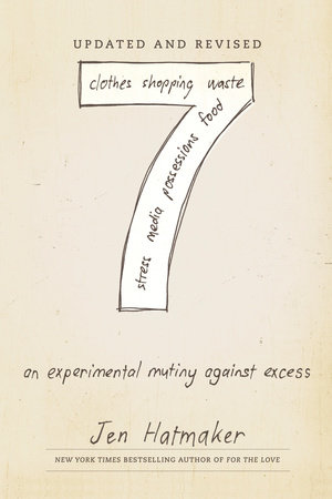 7: An Experimental Mutiny Against Excess (Updated and Revised) by Jen Hatmaker