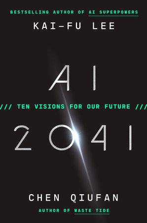 AI 2041 by Kai-Fu Lee and Chen Qiufan