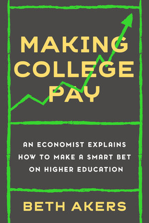 Making College Pay by Beth Akers