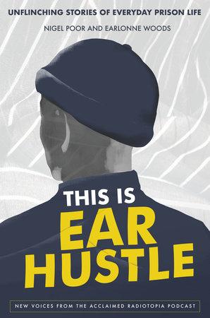 This Is Ear Hustle by Nigel Poor and Earlonne Woods