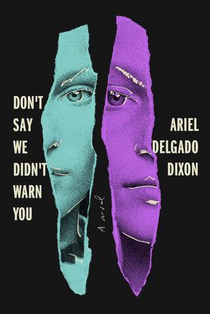 Don't Say We Didn't Warn You by Ariel Delgado Dixon