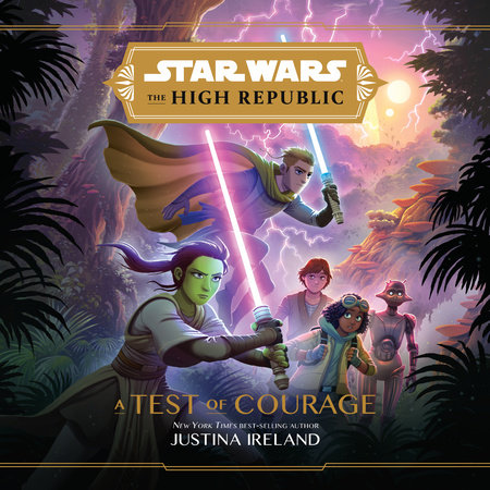 Star Wars The High Republic: A Test of Courage by Justina Ireland