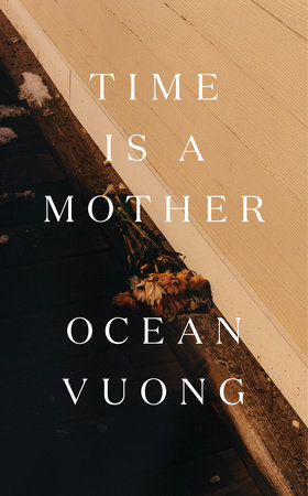 Time Is a Mother by Ocean Vuong