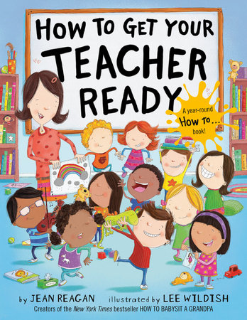 How to Get Your Teacher Ready by Jean Reagan and Lee Wildish