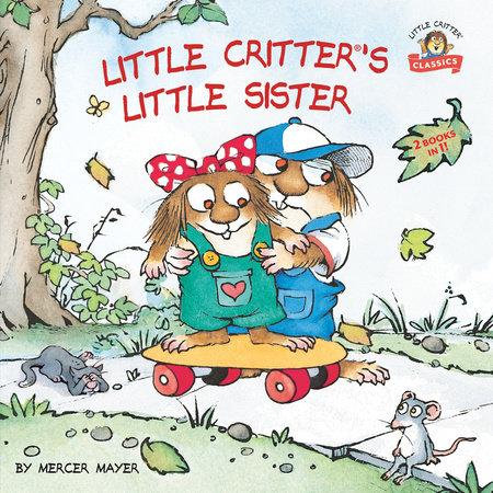 Little Critter's Little Sister by Mercer Mayer