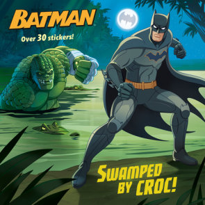 Swamped by Croc! (DC Super Heroes: Batman)