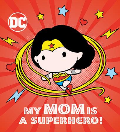 My Mom Is a Superhero! (DC Wonder Woman) by Rachel Chlebowski
