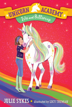 Unicorn Academy #12: Isla and Buttercup by Julie Sykes