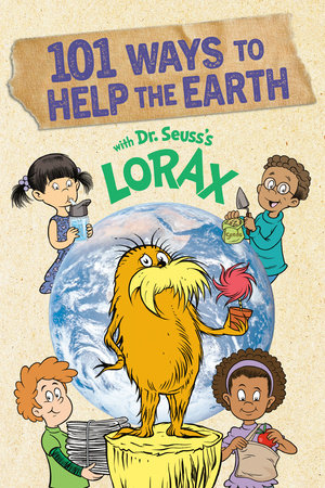 101 Ways to Help the Earth with Dr. Seuss's Lorax by Miranda Paul