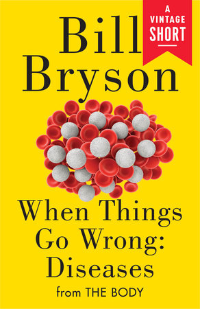 When Things Go Wrong: Diseases by Bill Bryson