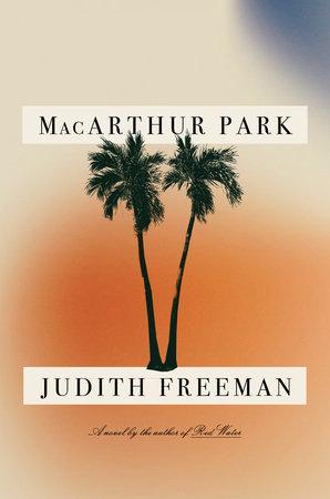 MacArthur Park by Judith Freeman
