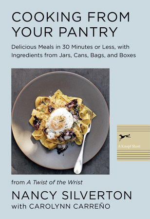 Cooking from Your Pantry by Nancy Silverton and Carolynn Carreno
