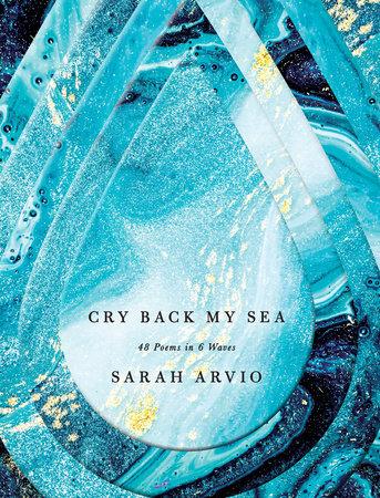 Cry Back My Sea by Sarah Arvio