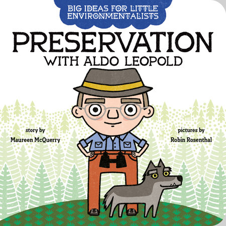 Big Ideas for Little Environmentalists: Preservation with Aldo Leopold by Maureen McQuerry