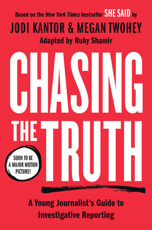Chasing the Truth: A Young Journalist's Guide to Investigative Reporting by Jodi Kantor and Megan Twohey